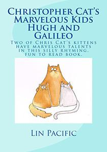 Christopher Cat's Marvelous Kids, Hugh and Galileo: Christopher Cat's two kittens have marvelous talents in this silly rhyming fun to read kids book with great illustrations.