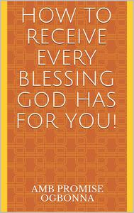 How To Receive Every Blessing God Has For You!
