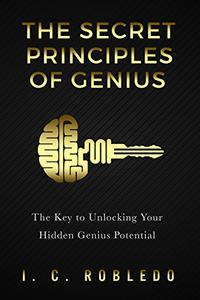 The Secret Principles of Genius: The Key to Unlocking Your Hidden Genius Potential