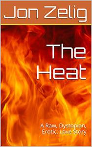 The Heat: A Raw, Dystopian, Erotic, Love Story