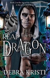 Reap Not the Dragon: (An Urban Fantasy / Paranormal Romance Series)
