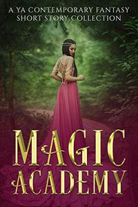 Magic Academy: A YA Contemporary Fantasy Short Story Collection