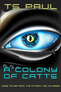 A Colony of CATTs: More Tales from the Athena Lee Universe