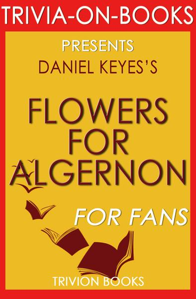 an analysis of the two characters in the novel flowers for algernon by daniel keyes Our reading guide for flowers for algernon by daniel keyes includes a book club discussion guide, book review, plot summary-synopsis and author bio.