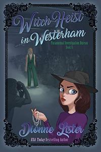 Witch Heist in Westerham: Paranormal Investigation Bureau Cozy Mystery Book 11