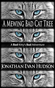 A Mewing Bad Cat Tree: A Bad Kitty's Bad Adventure