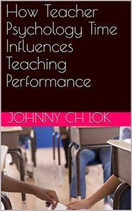 How Teacher Psychology Time Influences Teaching Performance