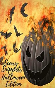 Scary Snippets: A Halloween Microfiction Anthology