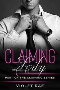 Claiming Lily (A Friends to Lovers, Billionaire Instalove Short Story)