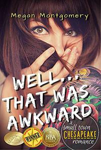 Well . . . That Was Awkward: a small town Chesapeake romantic comedy