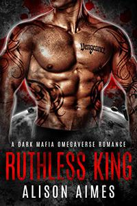 Ruthless King: A Dark Mafia Omegaverse Fated-Mates Romance