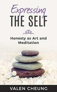 Expressing the Self: Honesty as Art and Meditation