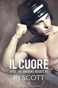 Il cuore (Ice Dragon Hockey  Vol. 2)
