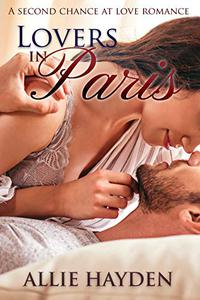 Lovers in Paris: A Second Chance at Love Romance