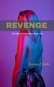 Revenge (The Wife Of A Billionaire, Book One): Romance Novelette Trilogy