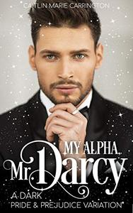My Alpha, Mr. Darcy: A Dark Pride and Prejudice Variation