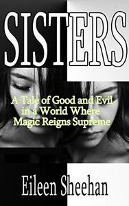 SISTERS: A Tale of Good and Evil in a World Where Magic Reigns Supreme