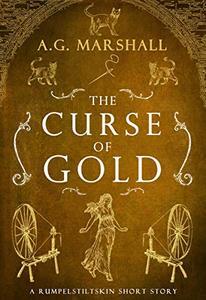 The Curse of Gold: A Short Retelling of Rumpelstiltskin
