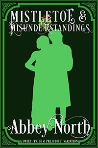 "Mistletoe & Misunderstandings: A Sweet ""Pride & Prejudice"" Variation"