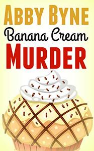 Banana Cream Murder: A Bitsie's Bakeshop Culinary Cozy