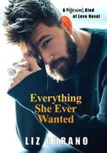 Everything She Ever Wanted: A Different Kind of Love Novel