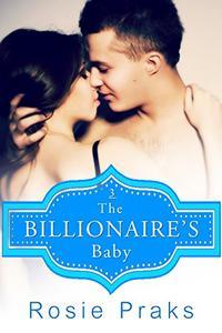 The Billionaire's Baby Vol.3 (A Billionaire Playboy Romance)