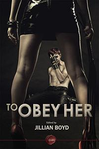 To Obey Her: Femdom Erotica Stories