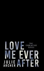 Love Me Ever After: A second chance, roommates romance