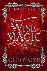 Wise Magic: Book One The Predestined Saga