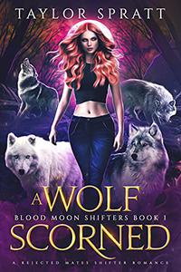 A Wolf Scorned : A Rejected Mates Shifter Romance