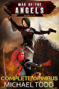 War of the Angels Complete Omnibus: A Sacred Pact, Katie's War, Baylahn, Personal Demons, There Will Be Blood, Can't Touch This, His Name is Legion, Pandora Rises