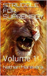 STRUGGLE FOR SUPREMACY: Volume 1