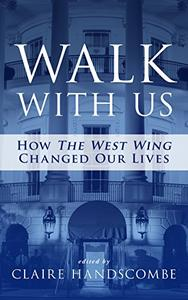 Walk With Us: How the West Wing Changed Our Lives