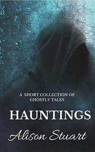 HAUNTINGS: A short collection of ghostly tales