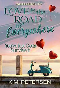Love is the Road to Everywhere: You've Just Gotta Survive It