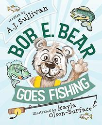 Bob E. Bear Goes Fishing