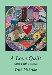 A Love Quilt: Later Faith Patches