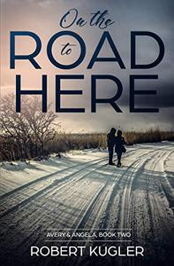 On the Road to Here: Avery & Angela Book 2
