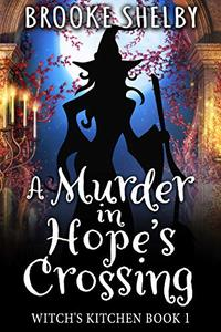 A Murder in Hope's Crossing: Witch's Kitchen Book 1