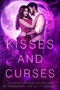 Kisses and Curses: A Limited Edition Collection of Paranormal and Sci-Fi Romances