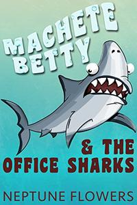 Machete Betty and the Office Sharks