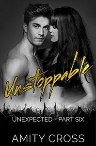 Unstoppable: Unexpected: Part 6