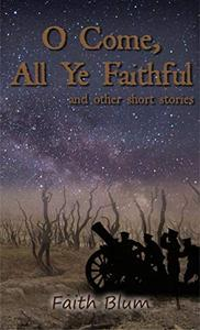 O Come All Ye Faithful: and other short stories