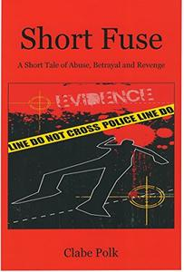 Short Fuse: A Short Tale of Abuse, Betrayal and Revenge
