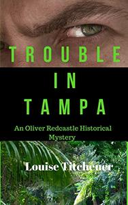Trouble in Tampa: An Oliver Redcastle Historical Mystery