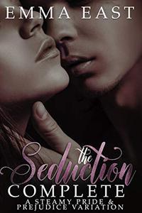 The Seduction Complete: A Steamy Pride & Prejudice Variation