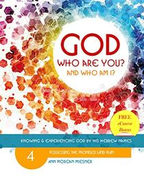 POSSESSING PROMISED LAND PLAN: GOD Who Are You? AND Who Am I?: Knowing and Experiencing God by His Hebrew Names