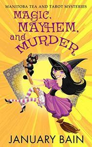 Magic, Mayhem & Murder: A Cozy Paranormal Romance