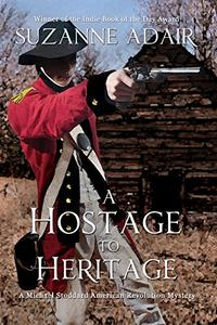 A Hostage to Heritage: A Michael Stoddard American Revolution Mystery