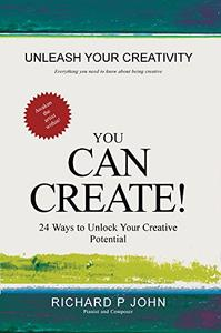 You Can Create!: 24 Ways to Unlock Your Creative Potential